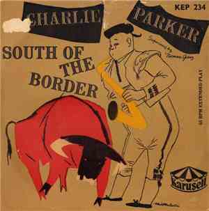 Charlie Parker - South Of The Border