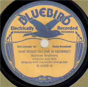 Monroe Brothers - What Would You Give In Exchange? / This World Is Not My H ...