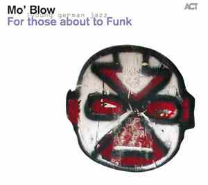 Mo' Blow - For Those About To Funk