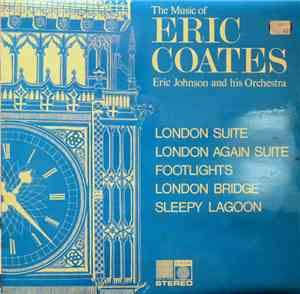 Eric Johnson And His Orchestra - The Music Of Eric Coates