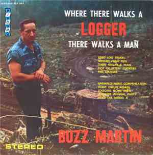 Buzz Martin - Where There Walks A Logger There Walks A Man