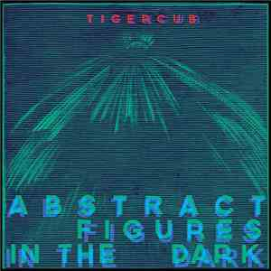 Tigercub - Abstract Figures In The Dark
