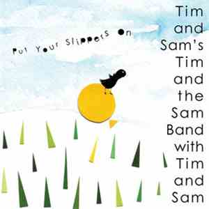 Tim And Sam's Tim And The Sam Band With Tim And Sam - Put Your Slippers On
